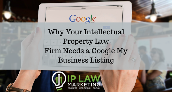 Why Your Intellectual Property Law Firm Needs a Google My Business Listing
